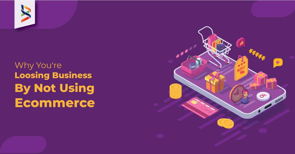 Why You're Loosing Business By Not Using Ecommerce